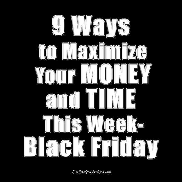 9 Ways to Maximize Your Money and Time this week- Black Friday