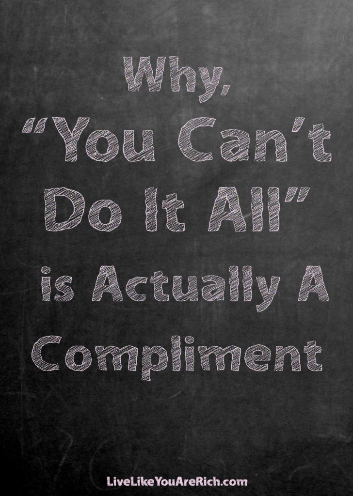 """Why, """"You Can't Do It All"""" is Actually A Compliment. We are all so stressed out and trying to do it all is not the answer to a better life."""