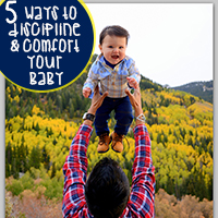How to Discipline and Comfort Your baby