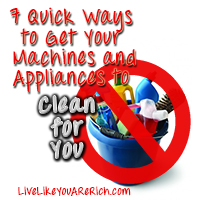 7 Quick Ways to Get Your Machines and Appliances to Clean For You