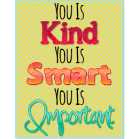 You is Kind, You is Smart, You is Important -Free Printable