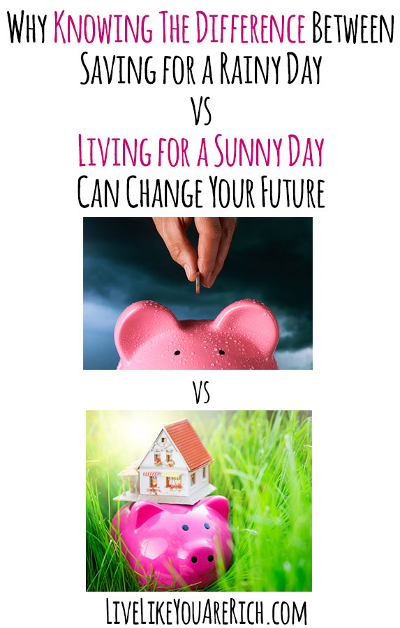 Why Knowing The Difference Between Saving for a Rainy Day vs Living for a Sunny Day Can Change Your Future