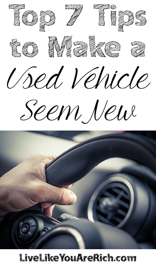 Top 7 Tips to Make a Used Vehicle Seem New