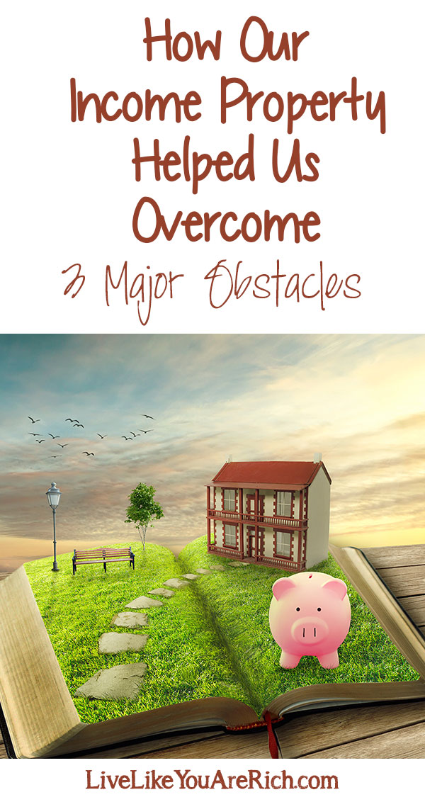 How Our Income Property Helped Us Overcome 3 Major Obstacles