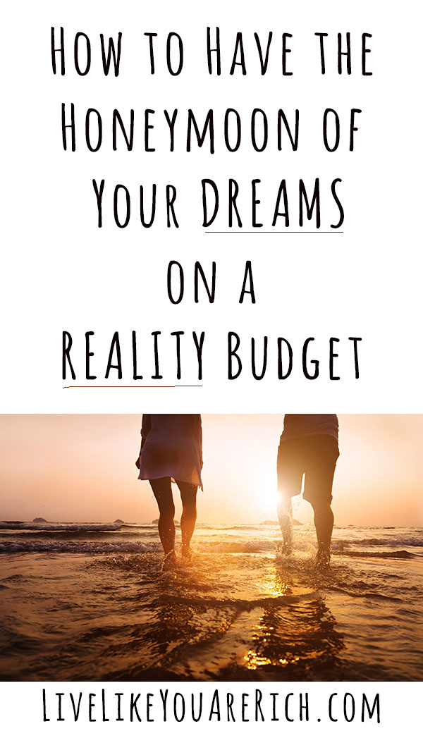 How to Have the Honeymoon of Your DREAMS on a REALITY Budget. #livelikeyouarerich #savemoney #honeymoon