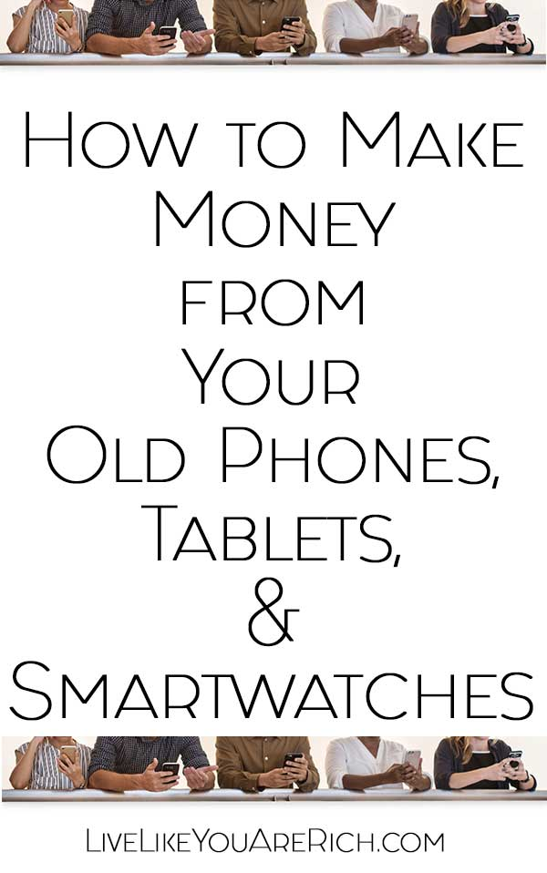 How to Make Money from Your Old Phones, Tablets, & Smartwatches