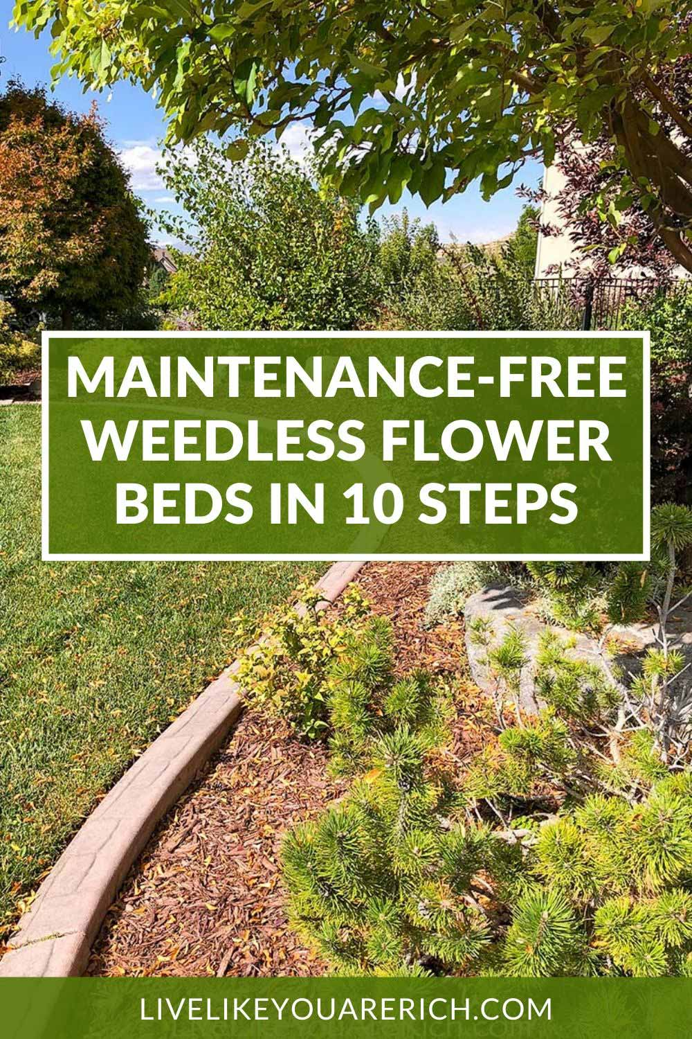 I love nice looking gardens! However, I do not like weeding for hours each week. That is what I was having to do from spring until fall…and I still couldn't keep the weeds in my flowerbeds at bay. Once I used this Maintenance-Free Weedless Flower Beds in 10 Steps System. #livelikeyouarerich #gardening #gardeningtips #flowerbeds